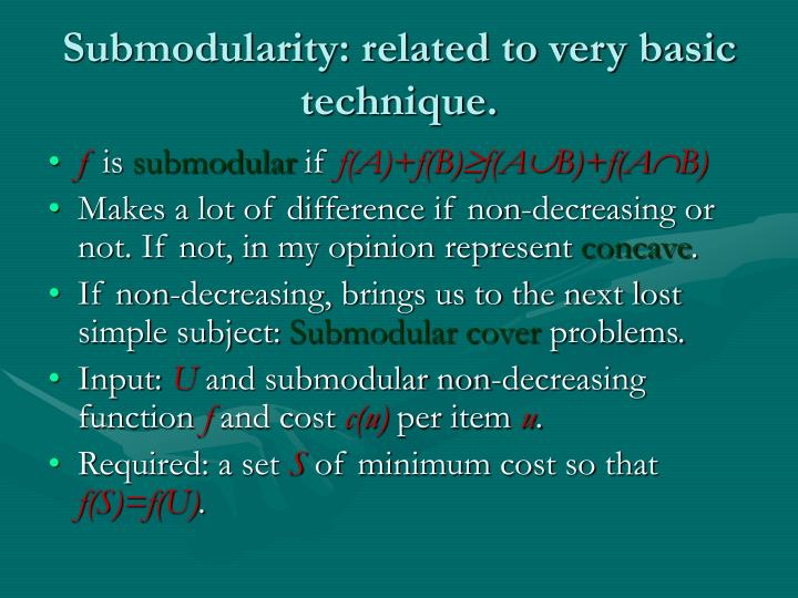 Submodularity: related to very basic technique.