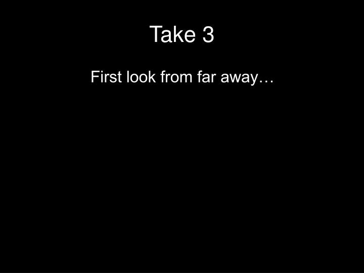 Take 3