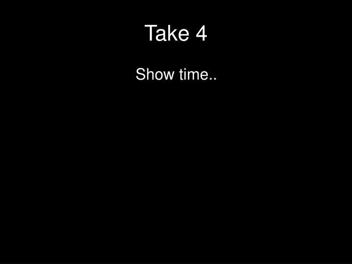 Take 4