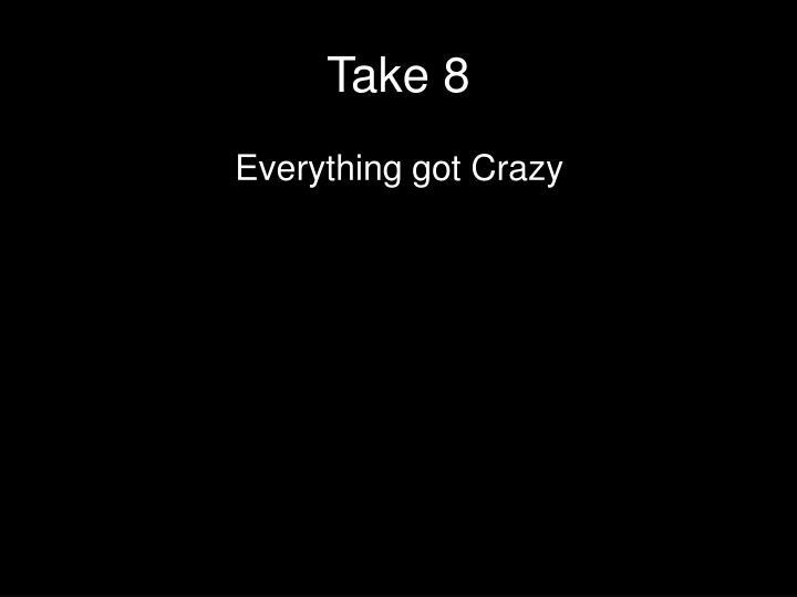 Take 8