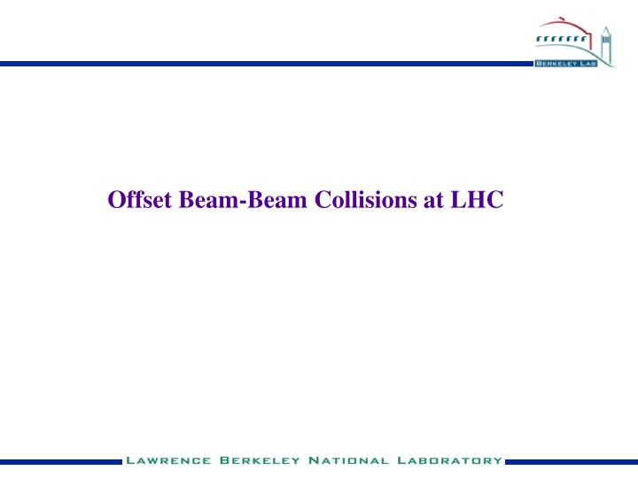 Offset Beam-Beam Collisions at LHC