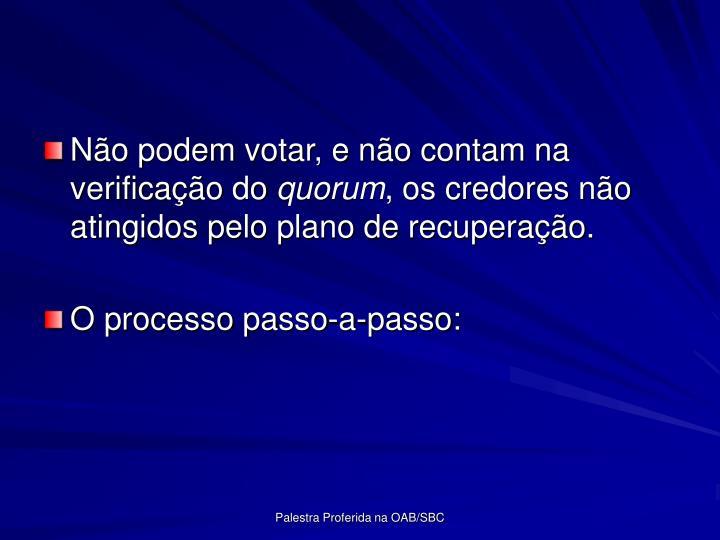 No podem votar, e no contam na verificao do