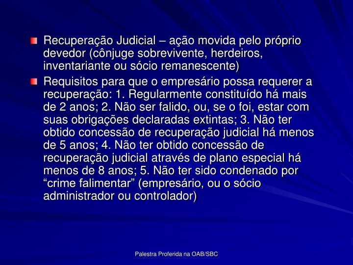 Recuperao Judicial  ao movida pelo prprio devedor (cnjuge sobrevivente, herdeiros, inventariante ou scio remanescente)