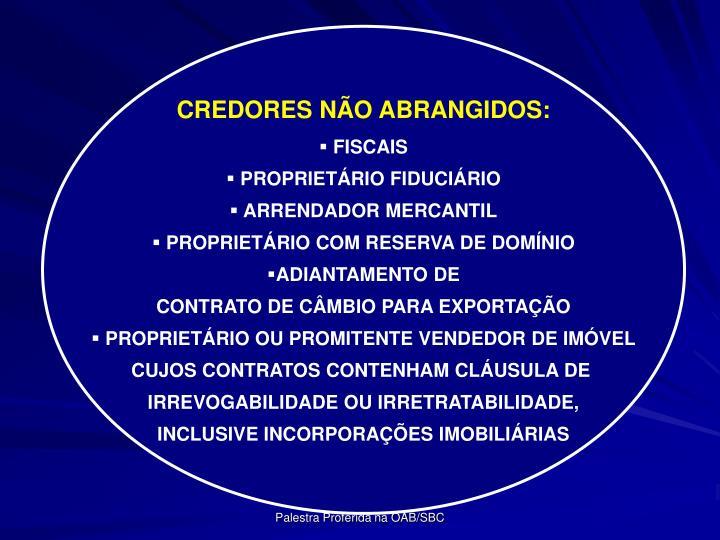 CREDORES NO ABRANGIDOS: