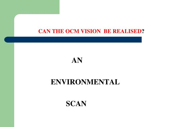CAN THE OCM VISION  BE REALISED