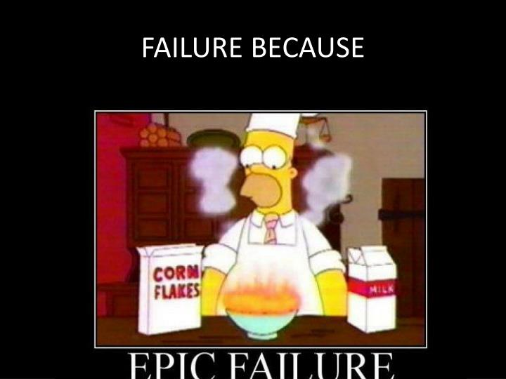 FAILURE BECAUSE