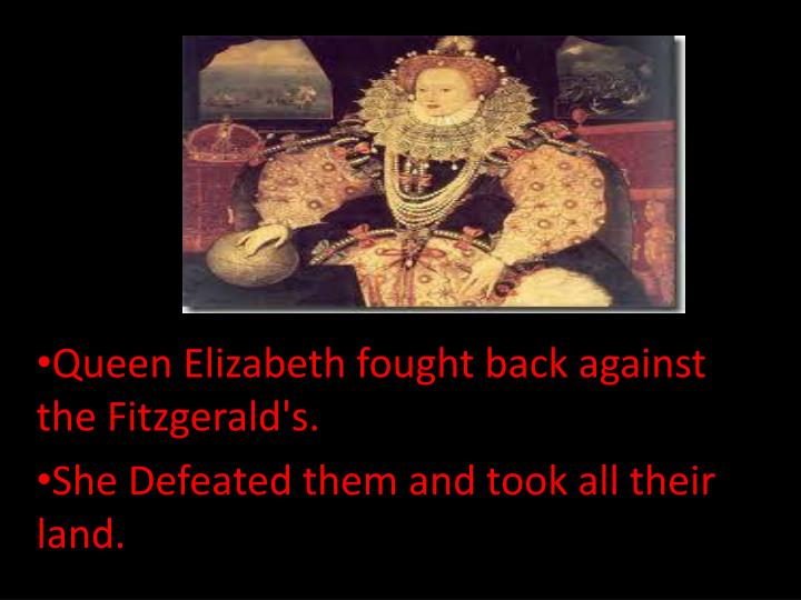 Queen Elizabeth fought back against the Fitzgerald's.