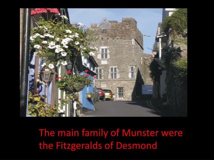 The main family of Munster were the Fitzgeralds of Desmond