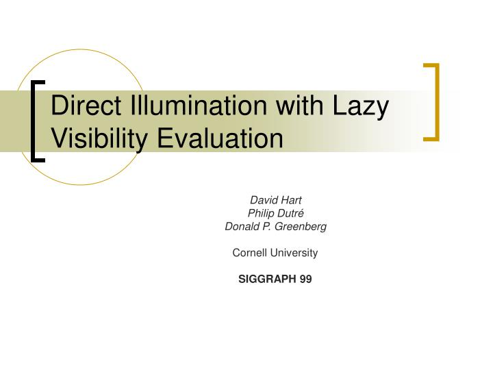 Direct illumination with lazy visibility evaluation