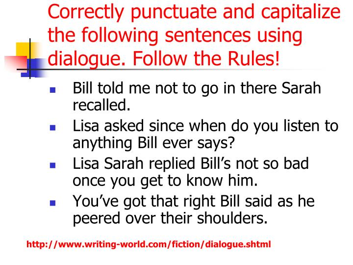 Correctly punctuate and capitalize the following sentences using dialogue. Follow the Rules!