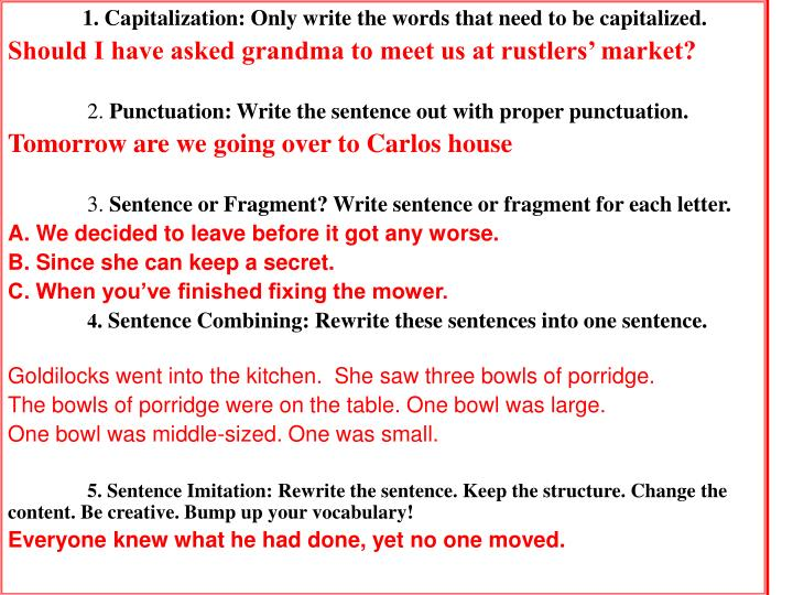 1. Capitalization: Only write the words that need to be capitalized.
