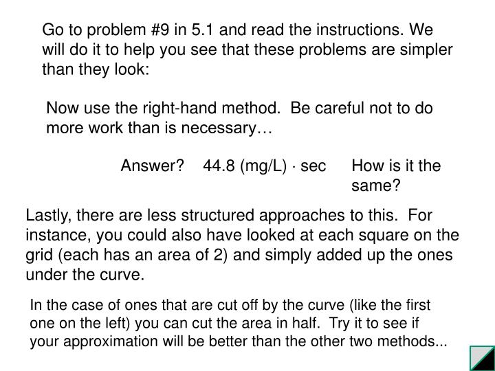 Go to problem #9 in 5.1 and read the instructions. We will do it to help you see that these problems are simpler than they look: