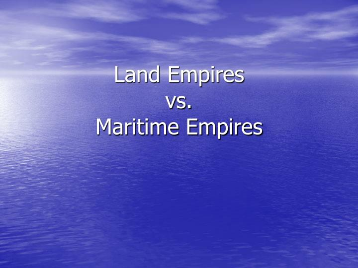 Land empires vs maritime empires