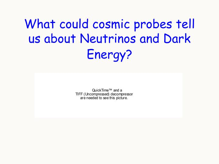 What could cosmic probes tell us about Neutrinos and Dark Energy?