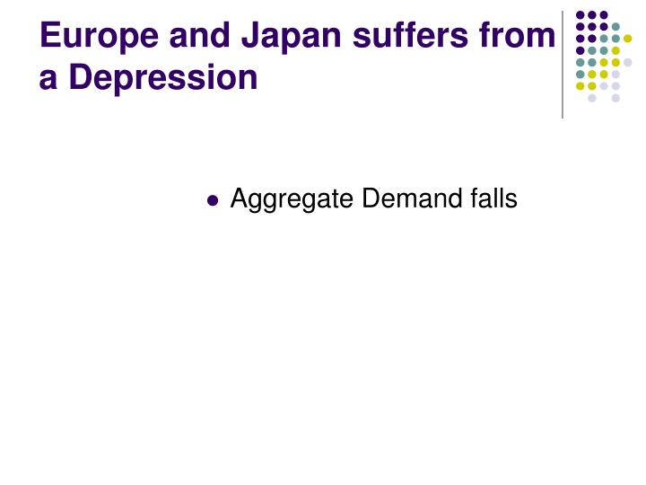 Europe and Japan suffers from a Depression