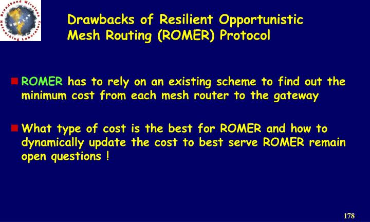 Drawbacks of Resilient Opportunistic Mesh Routing (ROMER) Protocol