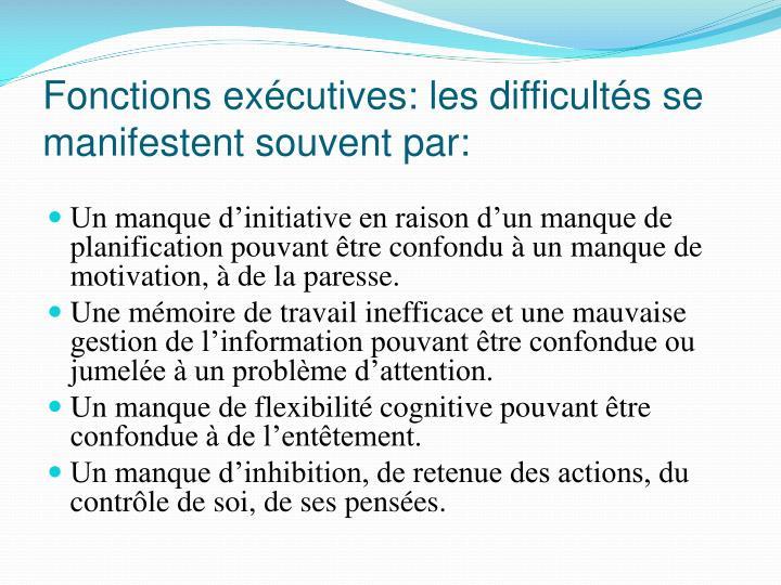 Fonctions exécutives: les difficultés se manifestent souvent par: