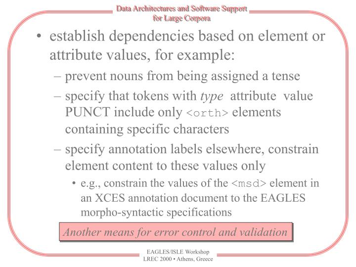 establish dependencies based on element or attribute values, for example: