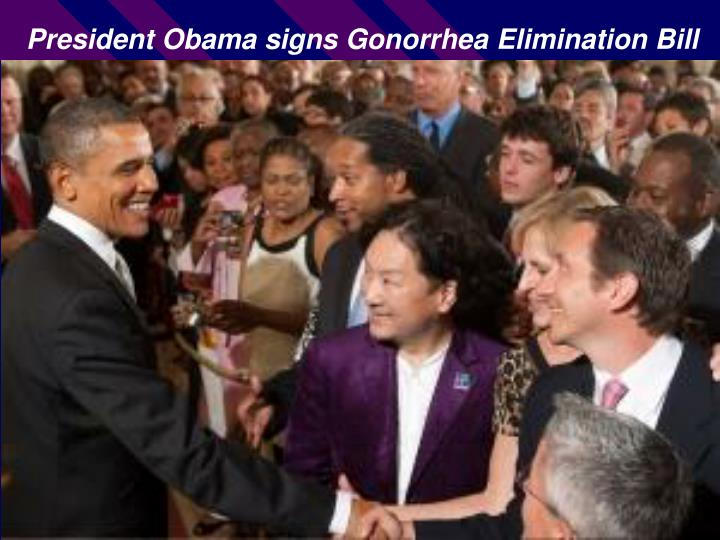 President Obama signs Gonorrhea Elimination Bill