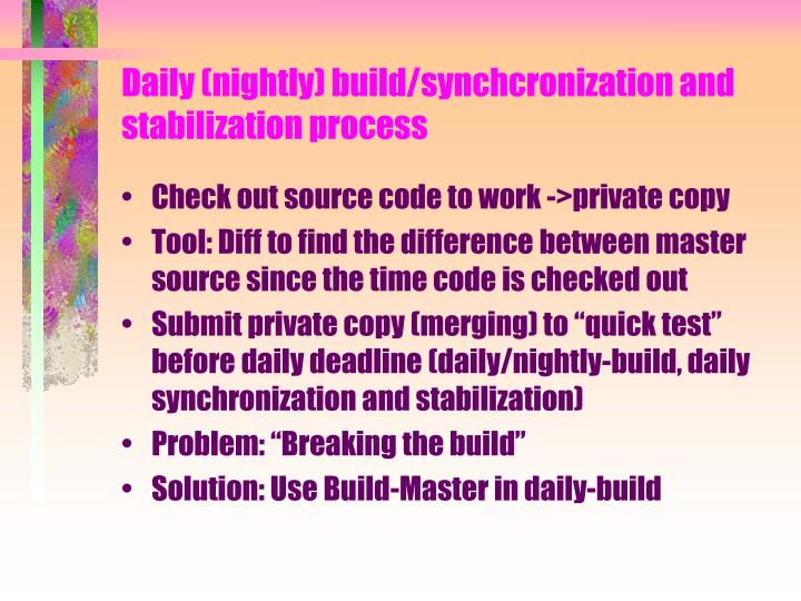 Daily (nightly) build/synchcronization and stabilization process