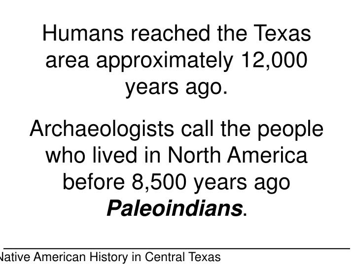 Humans reached the Texas area approximately 12,000 years ago.