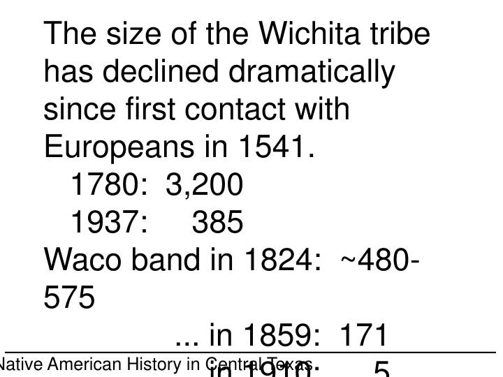The size of the Wichita tribe has declined dramatically since first contact with Europeans in 1541.