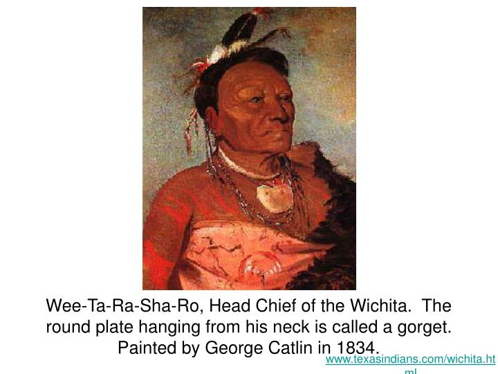 Wee-Ta-Ra-Sha-Ro, Head Chief of the Wichita.  The round plate hanging from his neck is called a gorget.  Painted by George Catlin in 1834.