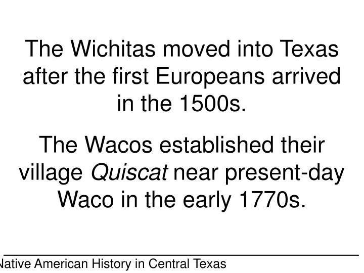 The Wichitas moved into Texas after the first Europeans arrived in the 1500s.