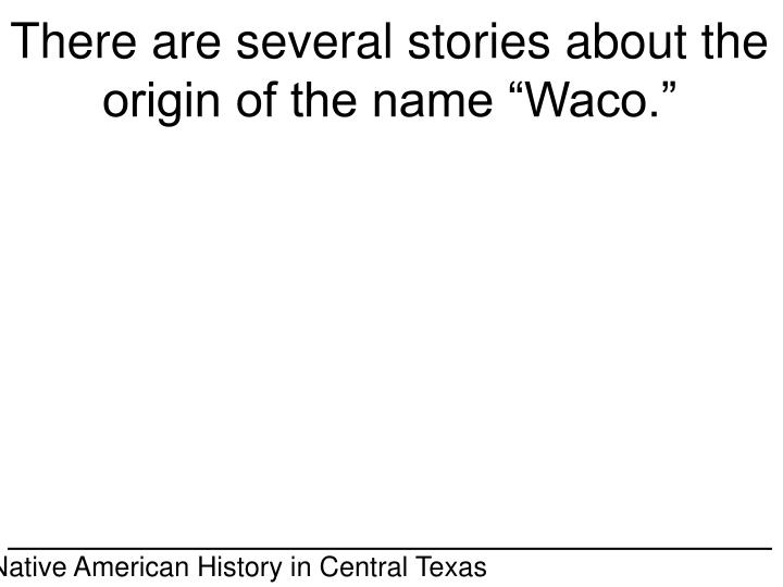 "There are several stories about the origin of the name ""Waco."""
