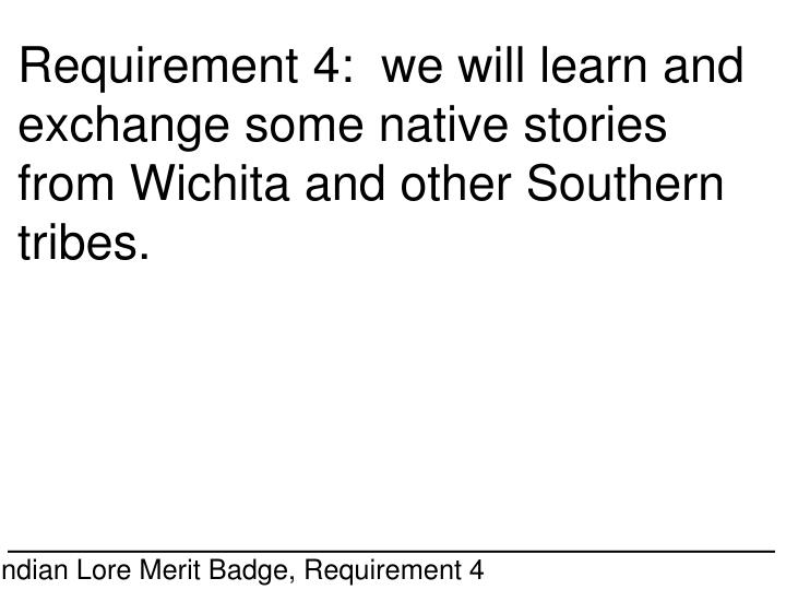 Requirement 4:  we will learn and exchange some native stories from Wichita and other Southern tribes.