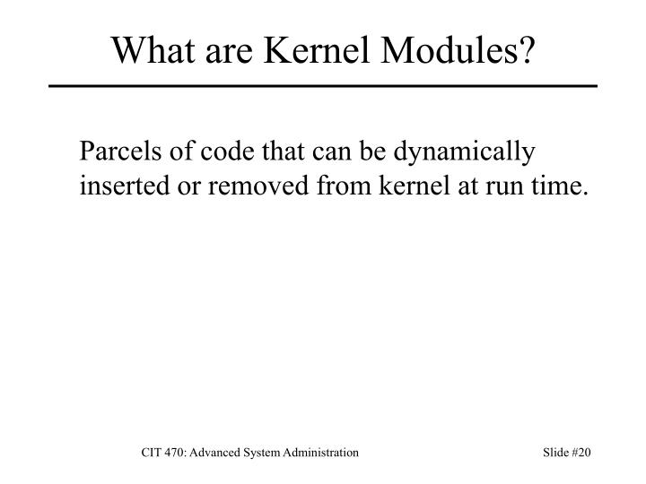 What are Kernel Modules?