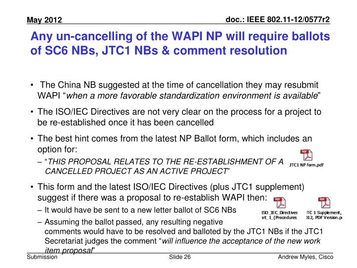 Any un-cancelling of the WAPI NP will require ballots of SC6 NBs, JTC1 NBs & comment resolution