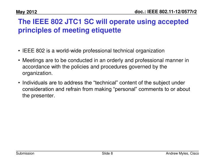 The IEEE 802 JTC1 SC will operate using accepted principles of meeting etiquette