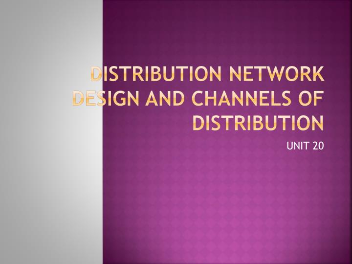 Distribution network design and channels of distribution