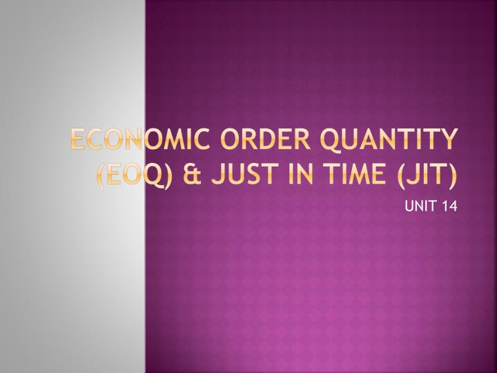ECONOMIC ORDER QUANTITY (EOQ) & JUST IN TIME (JIT)