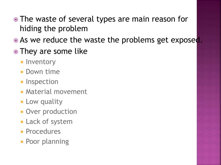 The waste of several types are main reason for hiding the problem