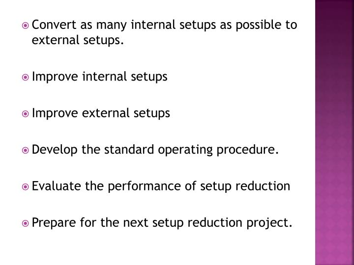 Convert as many internal setups as possible to external setups.