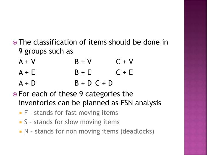 The classification of items should be done in 9 groups such as
