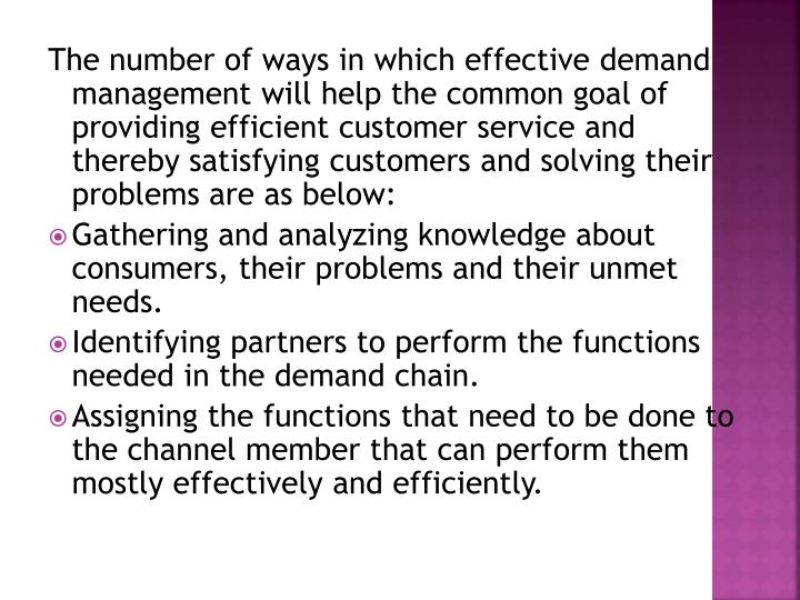 The number of ways in which effective demand management will help the common goal of providing efficient customer service and thereby satisfying customers and solving their problems are as below: