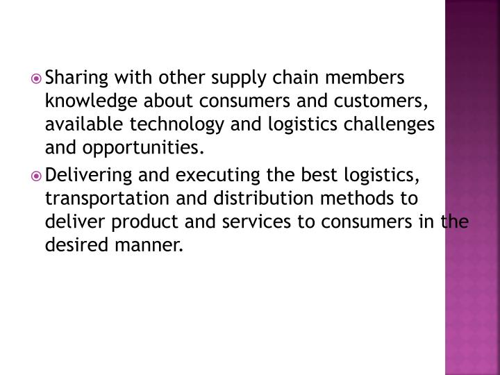 Sharing with other supply chain members knowledge about consumers and customers, available technology and logistics challenges and opportunities.