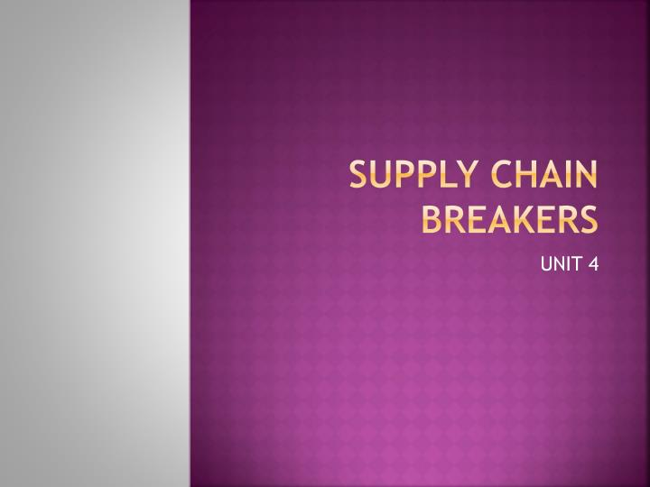 SUPPLY CHAIN BREAKERS
