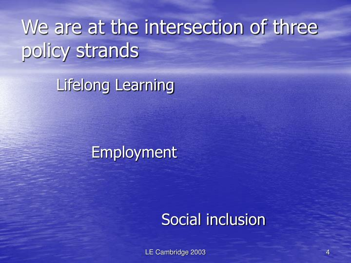 We are at the intersection of three policy strands