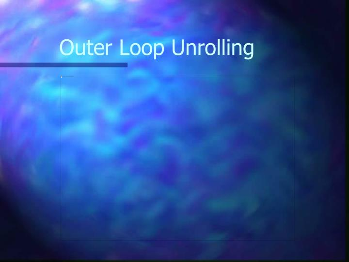 Outer Loop Unrolling