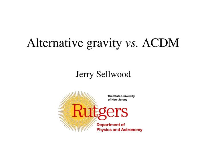 Alternative gravity vs cdm