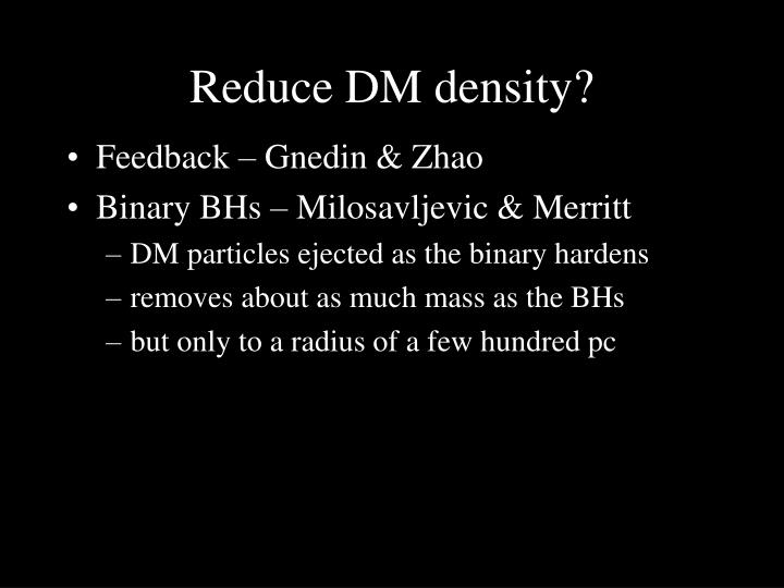 Reduce DM density?