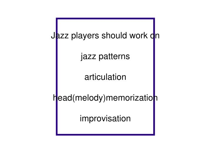 Jazz players should work on