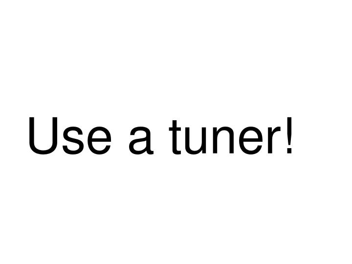 Use a tuner!