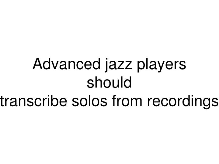 Advanced jazz players