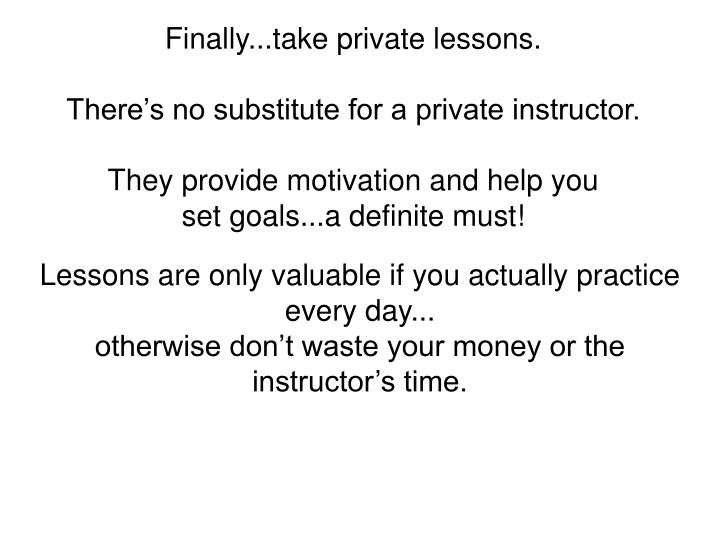 Finally...take private lessons.