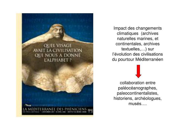Impact des changements climatiques  (archives naturelles marines, et  continentales, archives textuelles,…) sur l'évolution des civilisations du pourtour Méditerranéen